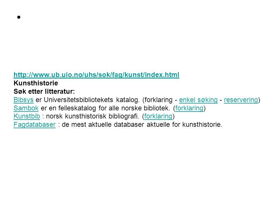 http://www.ub.uio.no/uhs/sok/fag/kunst/index.html Kunsthistorie Søk etter litteratur: BibsysBibsys er Universitetsbibliotekets katalog. (forklaring -