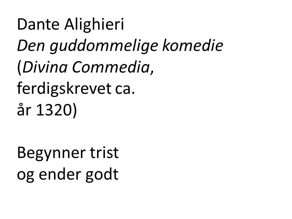 Dante Alighieri Den guddommelige komedie (Divina Commedia, ferdigskrevet ca. år 1320) Begynner trist og ender godt