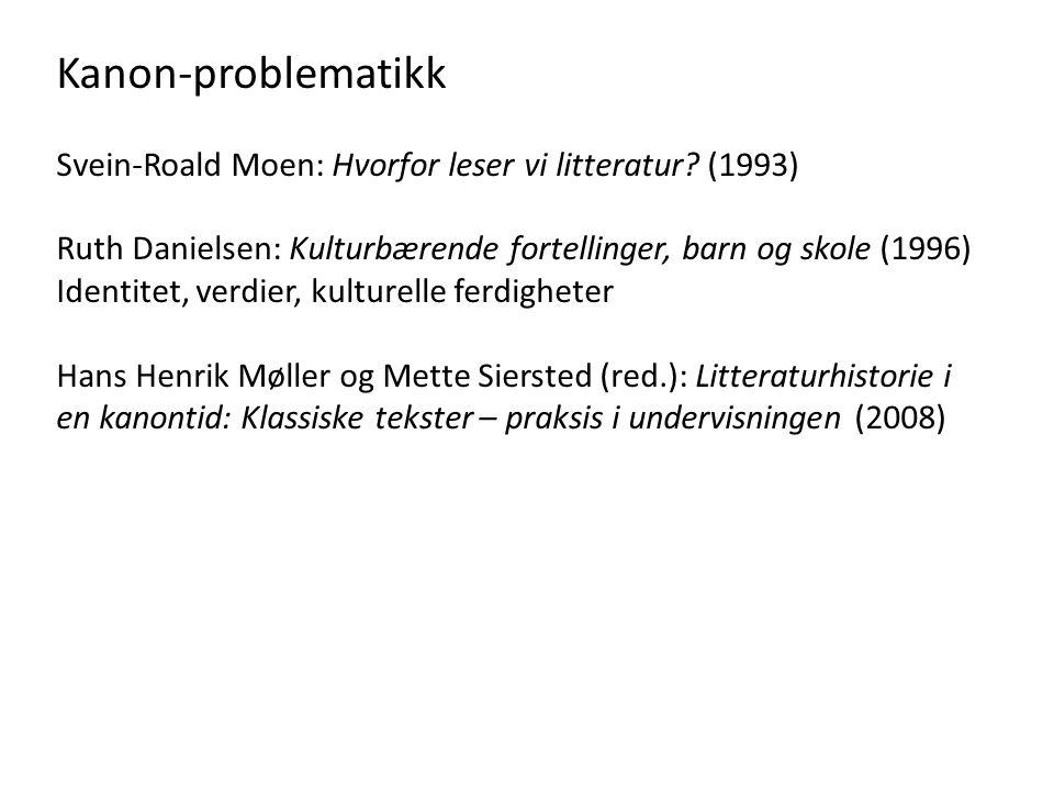 Kanon-problematikk Svein-Roald Moen: Hvorfor leser vi litteratur? (1993) Ruth Danielsen: Kulturbærende fortellinger, barn og skole (1996) Identitet, v