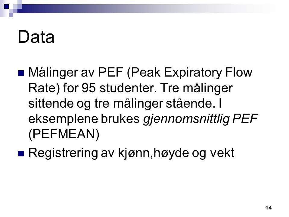 14 Data Målinger av PEF (Peak Expiratory Flow Rate) for 95 studenter. Tre målinger sittende og tre målinger stående. I eksemplene brukes gjennomsnittl