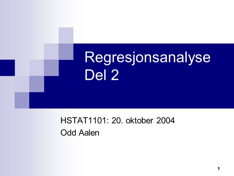 1 Regresjonsanalyse Del 2 HSTAT1101: 20. oktober 2004 Odd Aalen