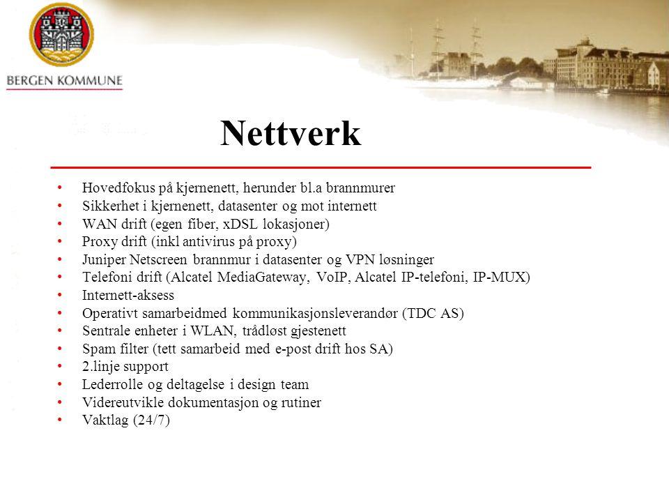 Nettverk Hovedfokus på kjernenett, herunder bl.a brannmurer Sikkerhet i kjernenett, datasenter og mot internett WAN drift (egen fiber, xDSL lokasjoner) Proxy drift (inkl antivirus på proxy) Juniper Netscreen brannmur i datasenter og VPN løsninger Telefoni drift (Alcatel MediaGateway, VoIP, Alcatel IP-telefoni, IP-MUX) Internett-aksess Operativt samarbeidmed kommunikasjonsleverandør (TDC AS) Sentrale enheter i WLAN, trådløst gjestenett Spam filter (tett samarbeid med e-post drift hos SA) 2.linje support Lederrolle og deltagelse i design team Videreutvikle dokumentasjon og rutiner Vaktlag (24/7)