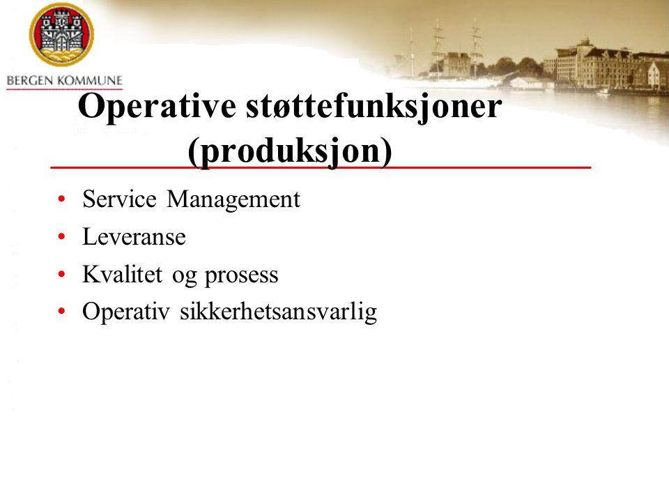 Operative støttefunksjoner (produksjon) Service Management Leveranse Kvalitet og prosess Operativ sikkerhetsansvarlig