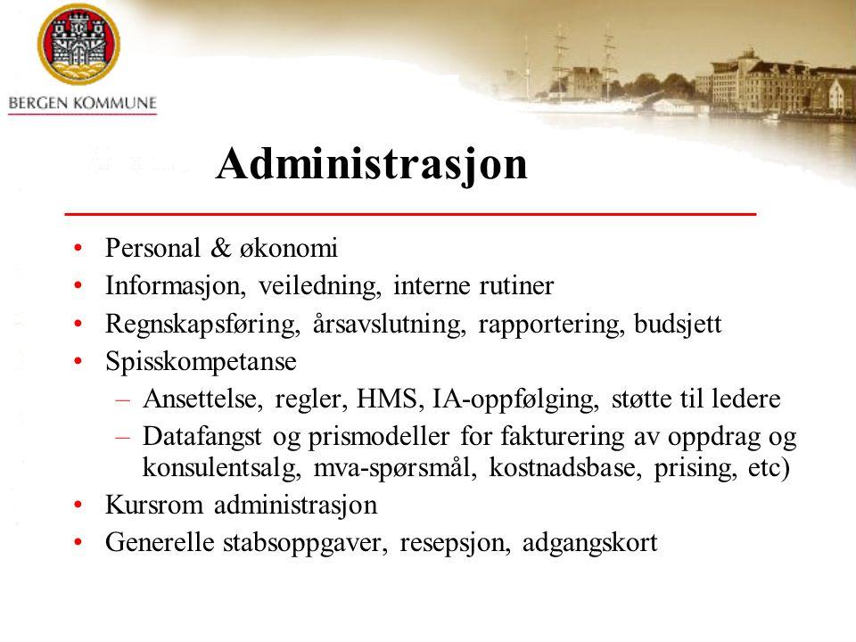 Administrasjon Personal & økonomi Informasjon, veiledning, interne rutiner Regnskapsføring, årsavslutning, rapportering, budsjett Spisskompetanse –Ansettelse, regler, HMS, IA-oppfølging, støtte til ledere –Datafangst og prismodeller for fakturering av oppdrag og konsulentsalg, mva-spørsmål, kostnadsbase, prising, etc) Kursrom administrasjon Generelle stabsoppgaver, resepsjon, adgangskort