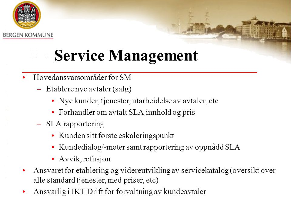 Service Management Hovedansvarsområder for SM –Etablere nye avtaler (salg) Nye kunder, tjenester, utarbeidelse av avtaler, etc Forhandler om avtalt SL