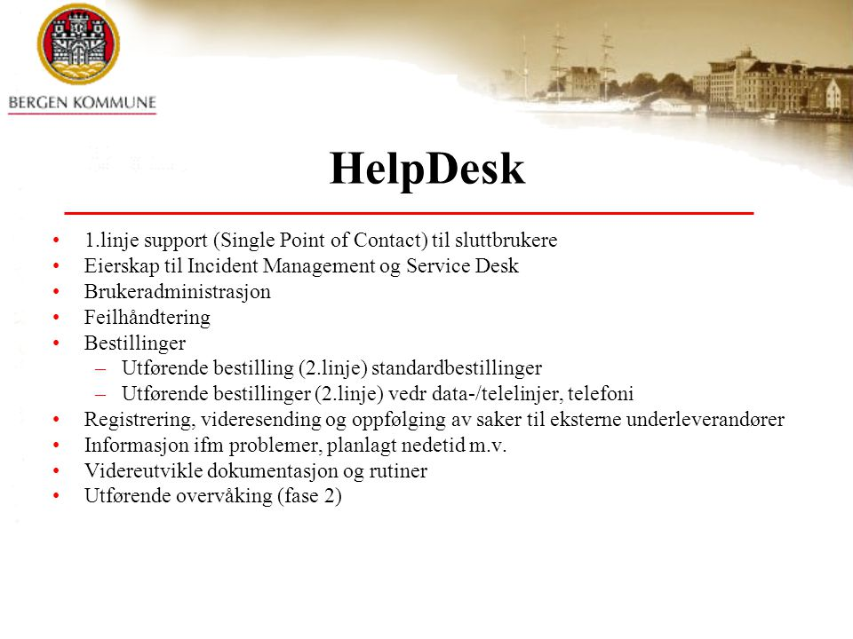 HelpDesk 1.linje support (Single Point of Contact) til sluttbrukere Eierskap til Incident Management og Service Desk Brukeradministrasjon Feilhåndteri