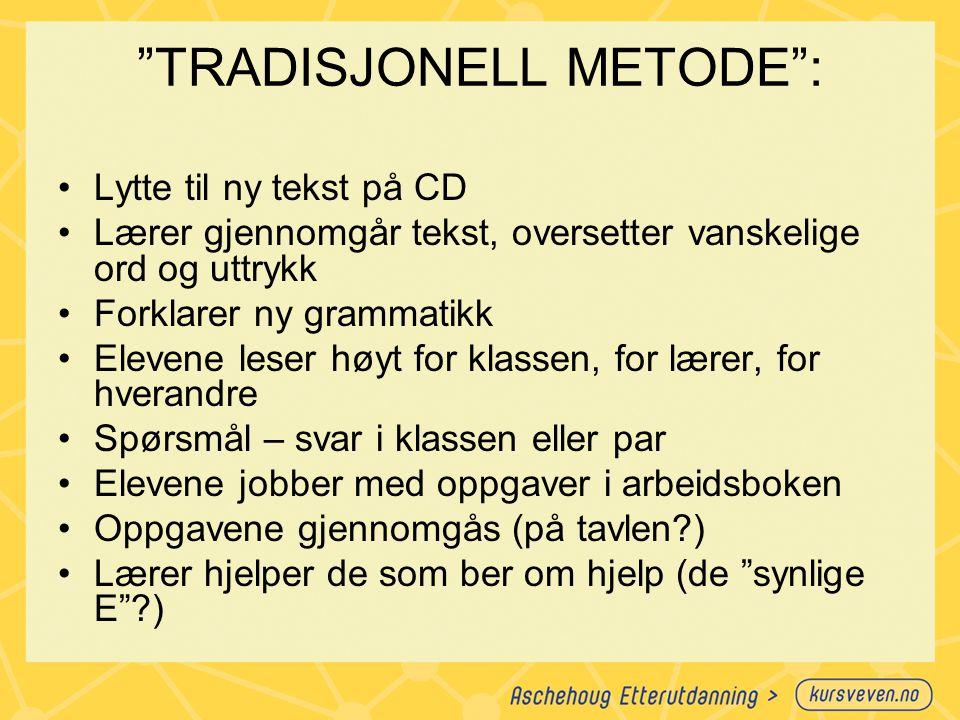 """""""TRADISJONELL METODE"""": Lytte til ny tekst på CD Lærer gjennomgår tekst, oversetter vanskelige ord og uttrykk Forklarer ny grammatikk Elevene leser høy"""