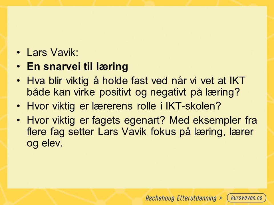 Lars Vavik: En snarvei til læring Hva blir viktig å holde fast ved når vi vet at IKT både kan virke positivt og negativt på læring? Hvor viktig er lær