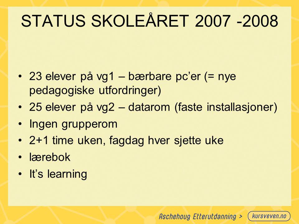 STATUS SKOLEÅRET 2007 -2008 23 elever på vg1 – bærbare pc'er (= nye pedagogiske utfordringer) 25 elever på vg2 – datarom (faste installasjoner) Ingen