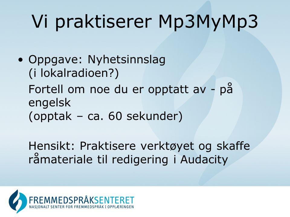 Vi praktiserer Mp3MyMp3 Oppgave: Nyhetsinnslag (i lokalradioen ) Fortell om noe du er opptatt av - på engelsk (opptak – ca.