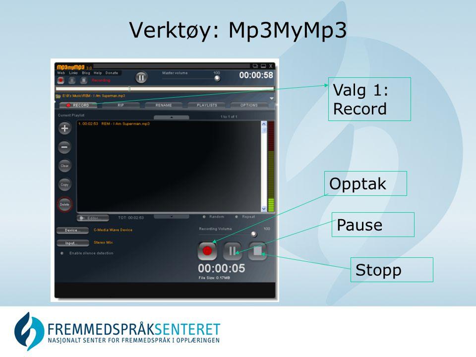 Verktøy: Mp3MyMp3 Opptak Stopp Pause Valg 1: Record