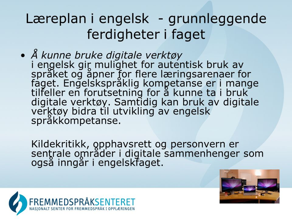 Læreplan i engelsk - grunnleggende ferdigheter i faget Å kunne bruke digitale verktøy i engelsk gir mulighet for autentisk bruk av språket og åpner for flere læringsarenaer for faget.