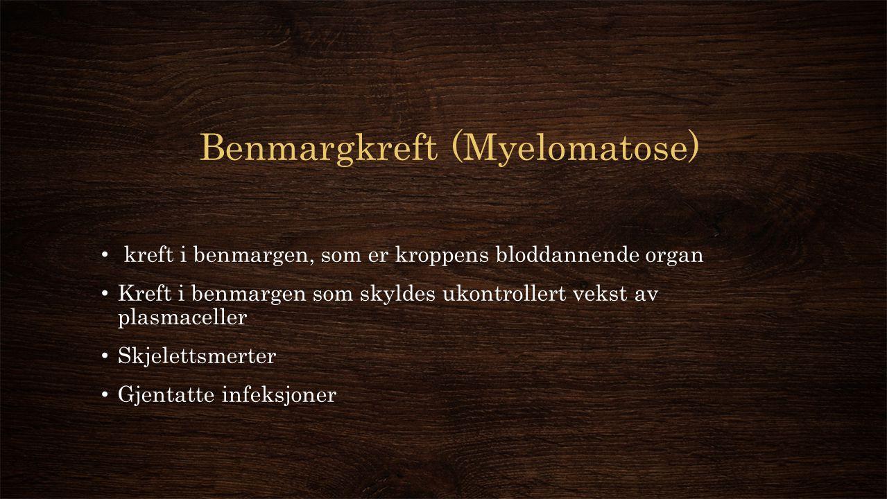 Benmargkreft (Myelomatose) kreft i benmargen, som er kroppens bloddannende organ Kreft i benmargen som skyldes ukontrollert vekst av plasmaceller Skjelettsmerter Gjentatte infeksjoner