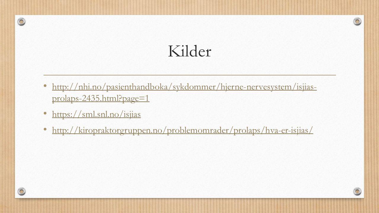 Kilder http://nhi.no/pasienthandboka/sykdommer/hjerne-nervesystem/isjias- prolaps-2435.html?page=1 http://nhi.no/pasienthandboka/sykdommer/hjerne-nerv
