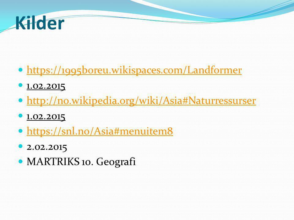 Kilder https://1995boreu.wikispaces.com/Landformer 1.02.2015 http://no.wikipedia.org/wiki/Asia#Naturressurser 1.02.2015 https://snl.no/Asia#menuitem8
