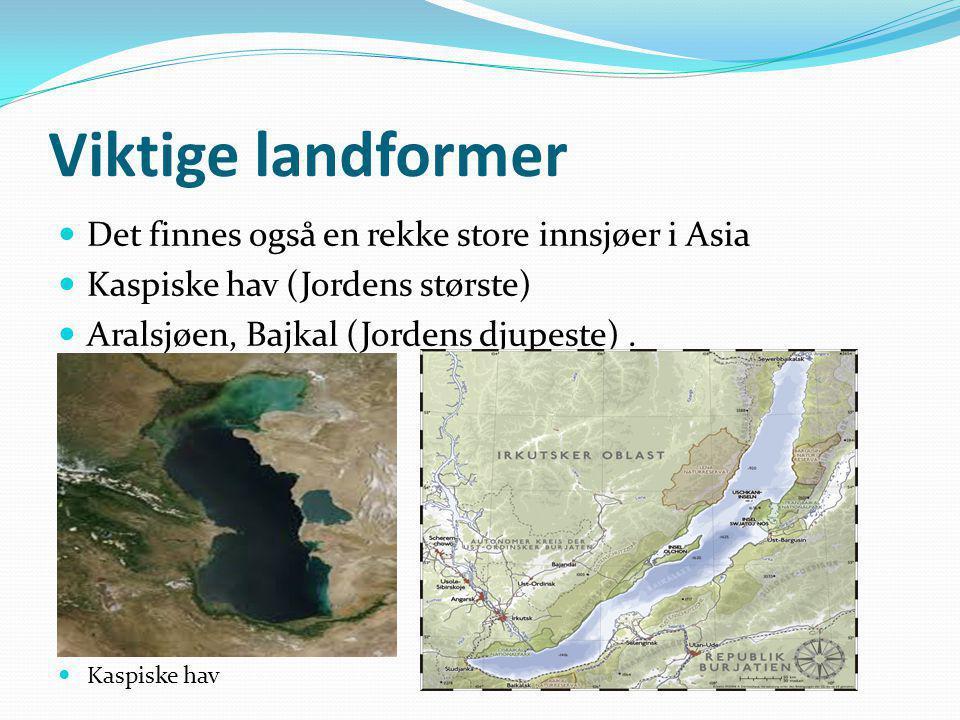 Viktige landformer Det finnes også en rekke store innsjøer i Asia Kaspiske hav (Jordens største) Aralsjøen, Bajkal (Jordens djupeste). Kaspiske hav Ba