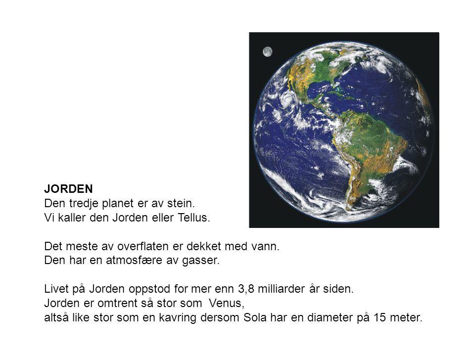 JORDEN Den tredje planet er av stein.Vi kaller den Jorden eller Tellus.