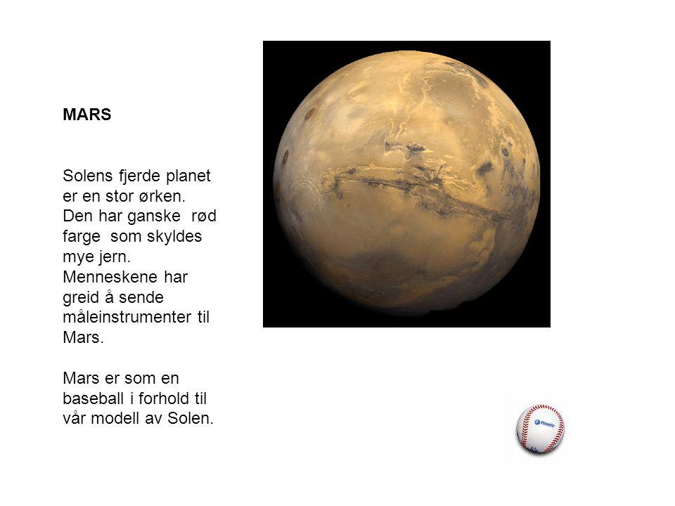 MARS Solens fjerde planet er en stor ørken.Den har ganske rød farge som skyldes mye jern.