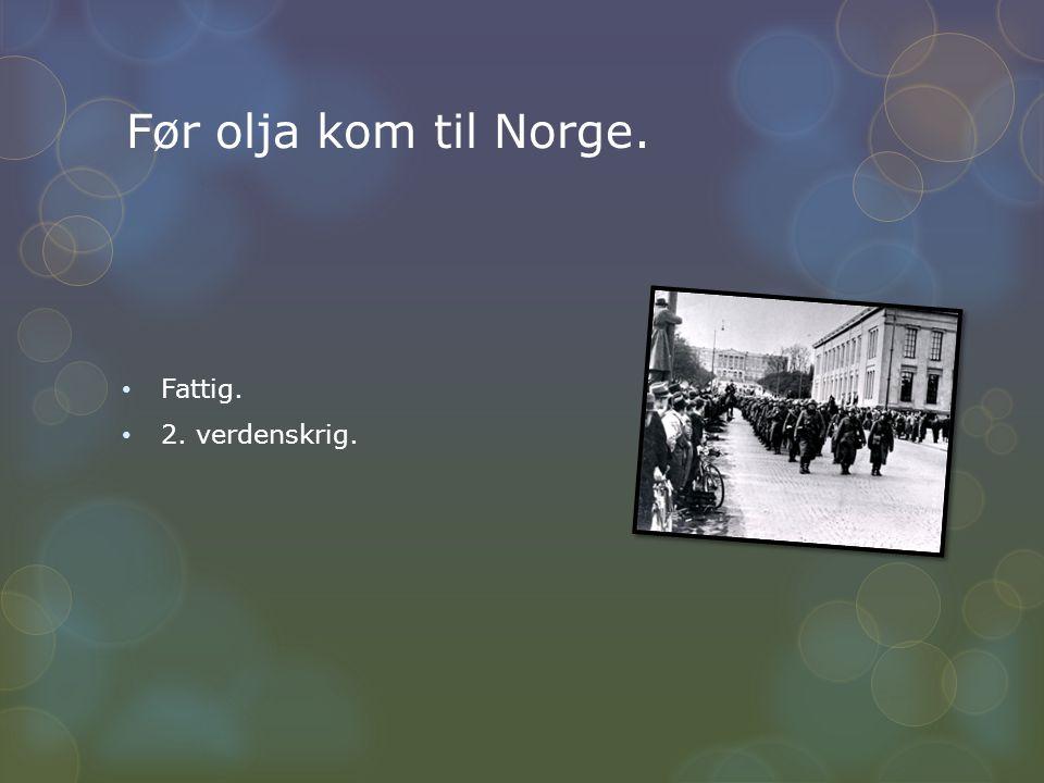 Olje historien.Etter krigen trodde få at det fantes olje og gass rundt norske kysten.