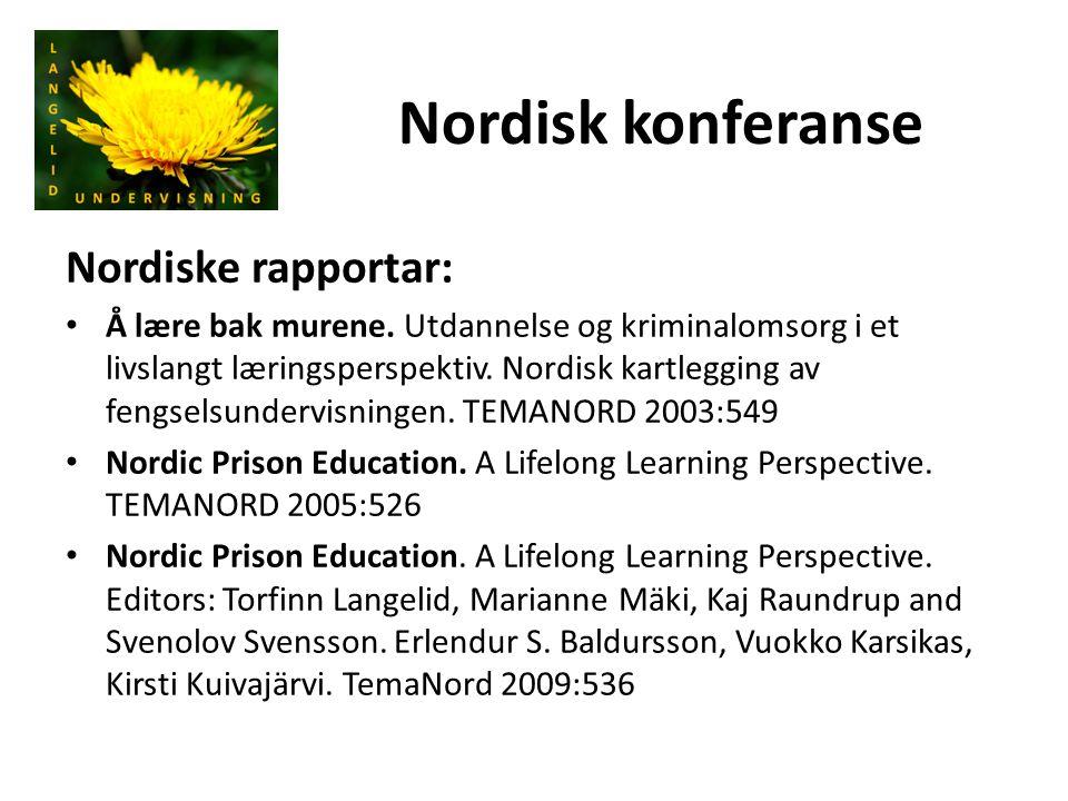 Nordisk konferanse Nordiske rapportar: Å lære bak murene. Utdannelse og kriminalomsorg i et livslangt læringsperspektiv. Nordisk kartlegging av fengse