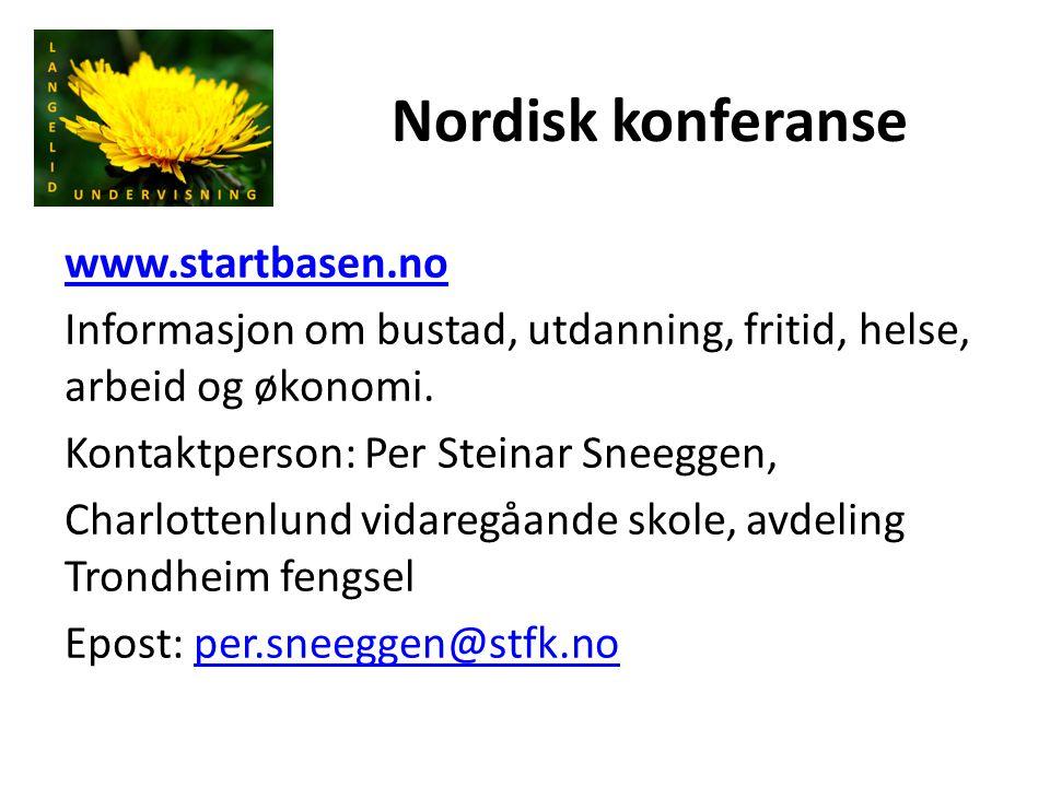 Nordisk konferanse www.startbasen.no Informasjon om bustad, utdanning, fritid, helse, arbeid og økonomi. Kontaktperson: Per Steinar Sneeggen, Charlott