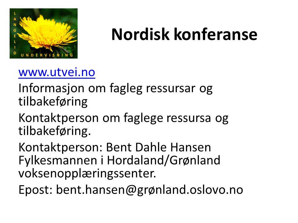 Nordisk konferanse www.utvei.no Informasjon om fagleg ressursar og tilbakeføring Kontaktperson om faglege ressursa og tilbakeføring. Kontaktperson: Be