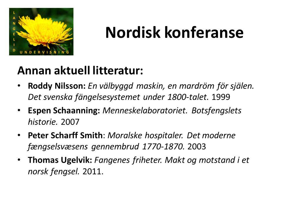 Nordisk konferanse Annan aktuell litteratur: Roddy Nilsson: En välbyggd maskin, en mardröm för själen. Det svenska fängelsesystemet under 1800-talet.