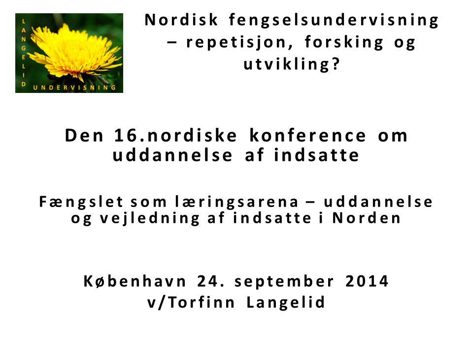 Nordisk fengselsundervisning – repetisjon, forsking og utvikling? Den 16.nordiske konference om uddannelse af indsatte Fængslet som læringsarena – udd