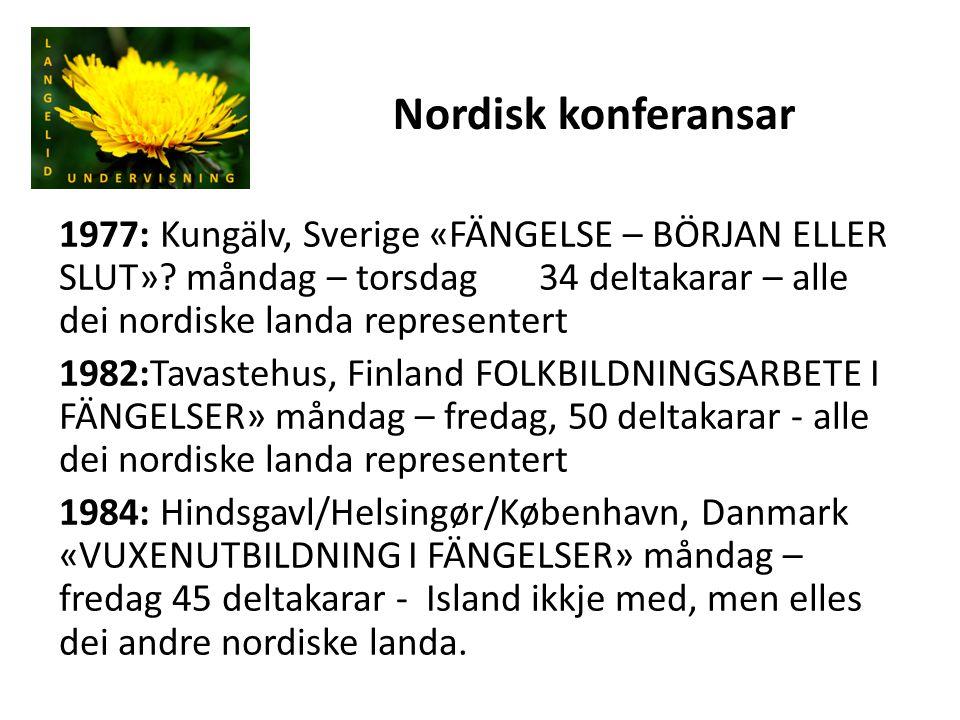 Nordisk konferansar 1977: Kungälv, Sverige «FÄNGELSE – BÖRJAN ELLER SLUT»? måndag – torsdag34 deltakarar – alle dei nordiske landa representert 1982:T