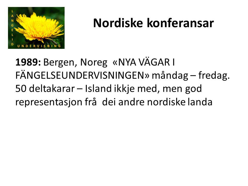 Nordiske konferansar 1991:Gøteborg, Sverige «UTBILDNING OCH VARDAGSINLÄRNING I FÄNGELSER» (NFA) måndag – fredag, 52 deltakarar,Island ikkje med 1994:Majvik, Finland«ATT LÄRA FÖR LIVET» sundag – torsdag.70 deltakarar – alle nordiske landa med 1996:Gøteborg, Sverige «ATT BEMÄSTRA LIVET – MEDEL ATT NÅ MÅLET» (NFA) 65 deltakarar – Island ikkje representert