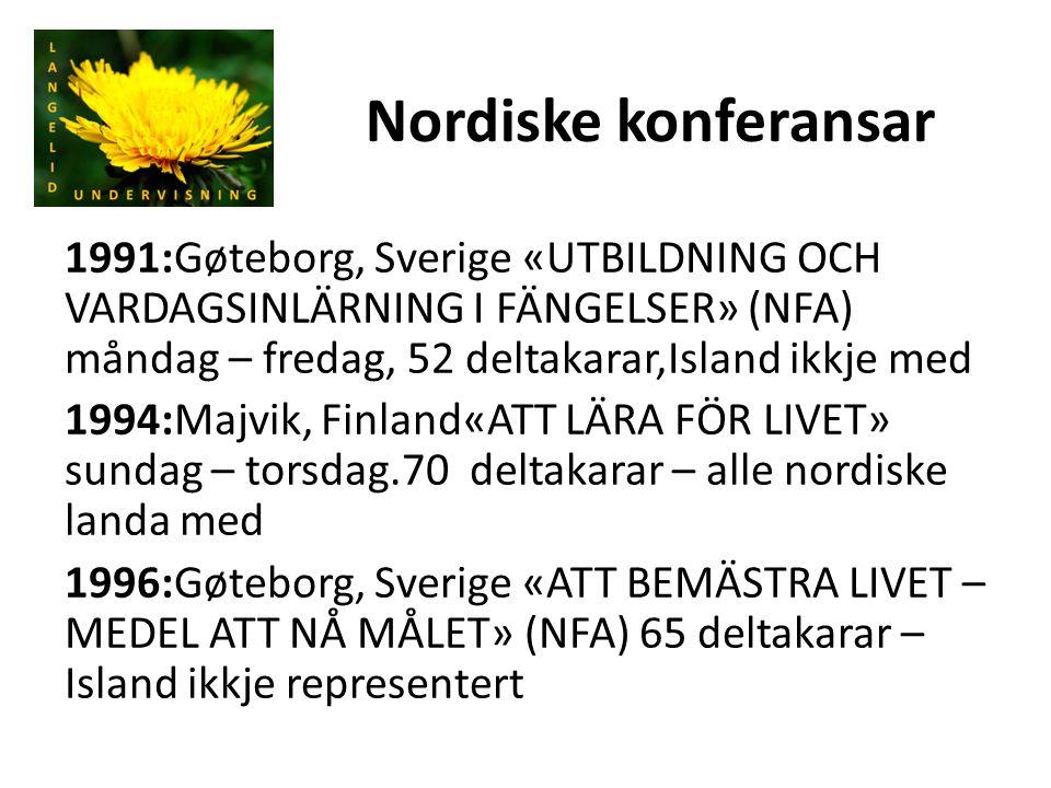 Nordiske konferansar 1991:Gøteborg, Sverige «UTBILDNING OCH VARDAGSINLÄRNING I FÄNGELSER» (NFA) måndag – fredag, 52 deltakarar,Island ikkje med 1994:M