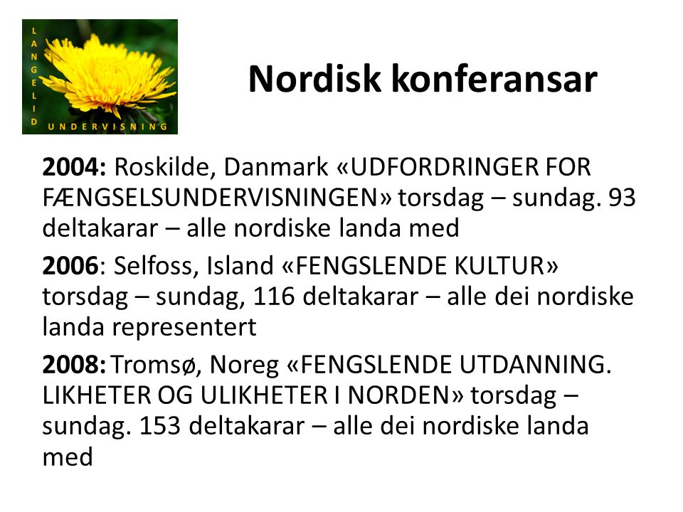 Nordisk konferansar 2004: Roskilde, Danmark «UDFORDRINGER FOR FÆNGSELSUNDERVISNINGEN» torsdag – sundag. 93 deltakarar – alle nordiske landa med 2006: