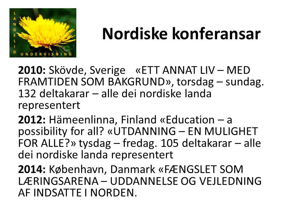 Nordiske konferansar 2010: Skövde, Sverige«ETT ANNAT LIV – MED FRAMTIDEN SOM BAKGRUND», torsdag – sundag. 132 deltakarar – alle dei nordiske landa rep