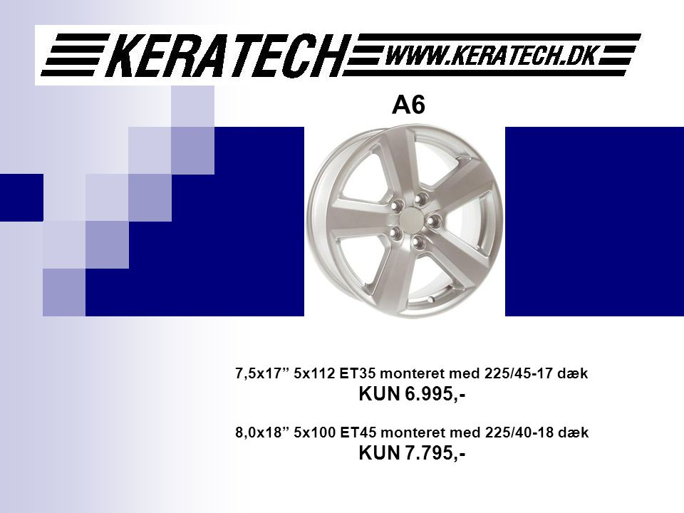 A6 7,5x17 5x112 ET35 monteret med 225/45-17 dæk KUN 6.995,- 8,0x18 5x100 ET45 monteret med 225/40-18 dæk KUN 7.795,-