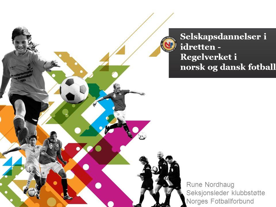Selskapsdannelser i idretten - Regelverket i norsk og dansk fotball Rune Nordhaug Seksjonsleder klubbstøtte Norges Fotballforbund