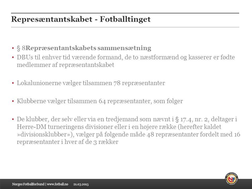 21.03.2015 Represæntantskabet - Fotballtinget § 8Repræsentantskabets sammensætning DBUs til enhver tid værende formand, de to næstformænd og kasserer er fødte medlemmer af repræsentantskabet Lokalunionerne vælger tilsammen 78 repræsentanter Klubberne vælger tilsammen 64 repræsentanter, som følger De klubber, der selv eller via en tredjemand som nævnt i § 17.4, nr.