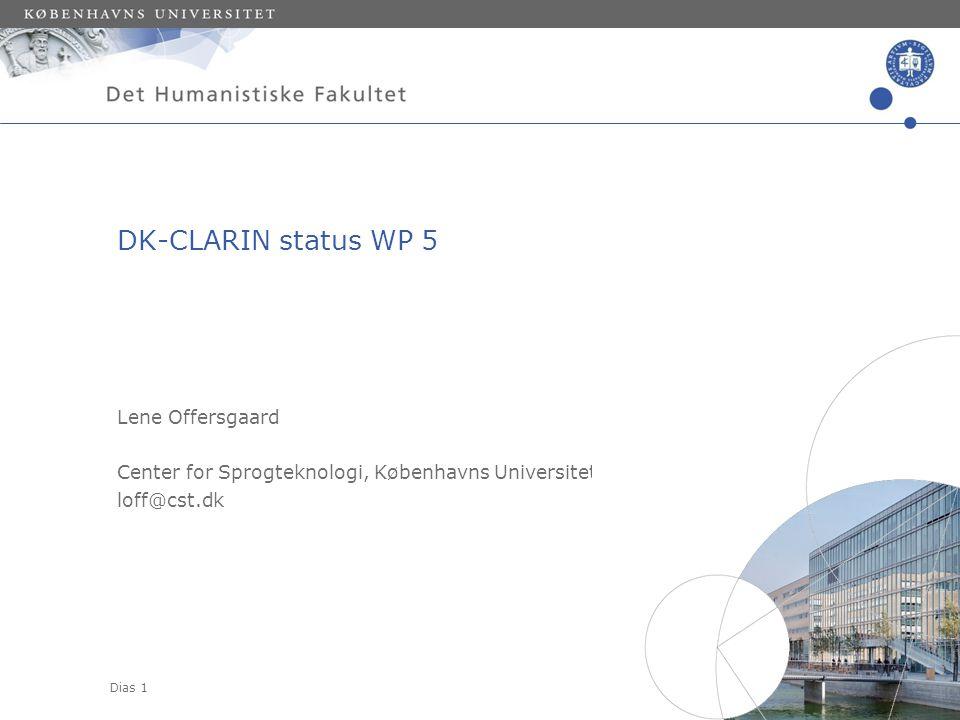 Dias 1 Lene Offersgaard Center for Sprogteknologi, Københavns Universitet loff@cst.dk DK-CLARIN status WP 5