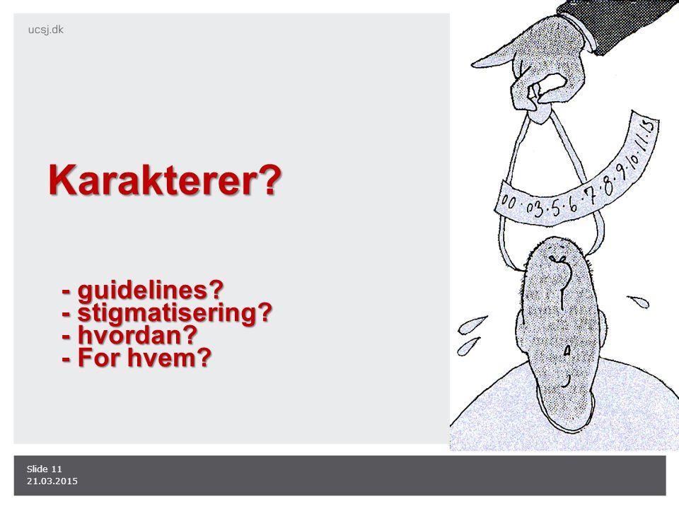 21.03.2015 Slide 11 Karakterer? - guidelines? - stigmatisering? - hvordan? - For hvem?