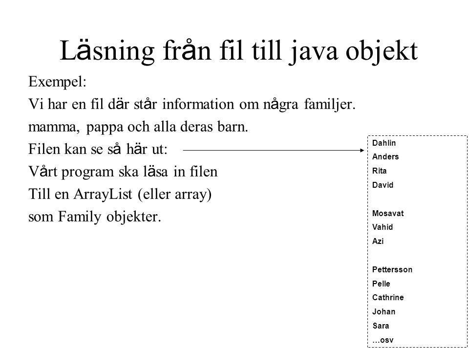 L ä sning fr å n fil till java objekt Exempel: Vi har en fil d ä r st å r information om n å gra familjer.