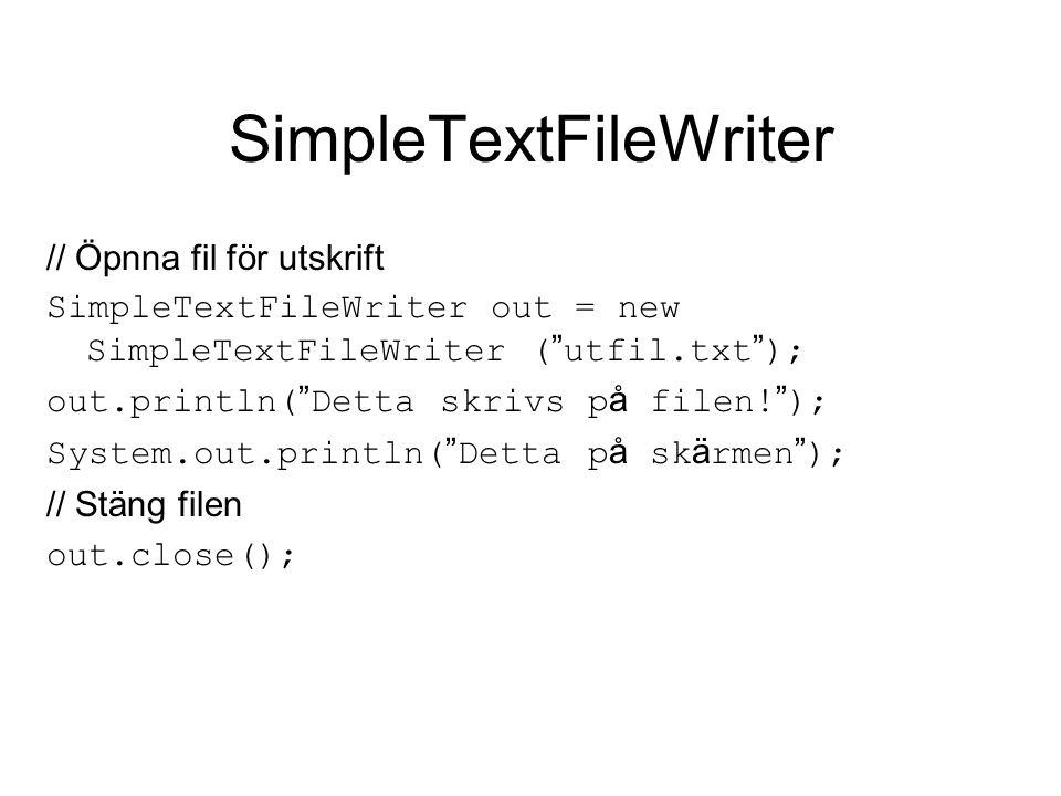 "SimpleTextFileWriter // Öpnna fil för utskrift SimpleTextFileWriter out = new SimpleTextFileWriter ( "" utfil.txt "" ); out.println( "" Detta skrivs p å"