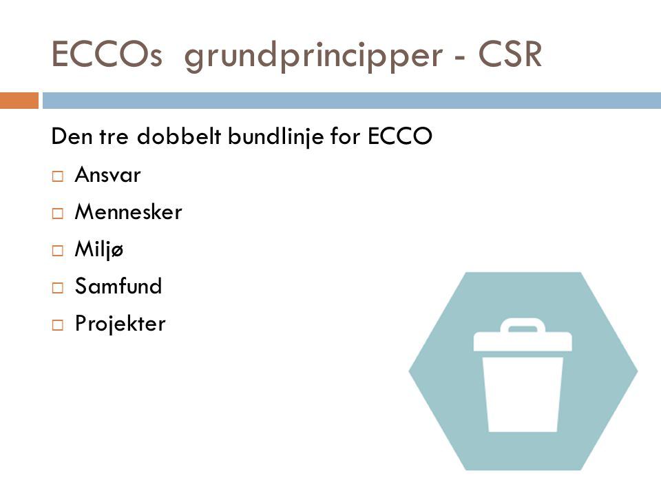 ECCOsgrundprincipper - CSR Den tre dobbelt bundlinje for ECCO  Ansvar  Mennesker  Miljø  Samfund  Projekter