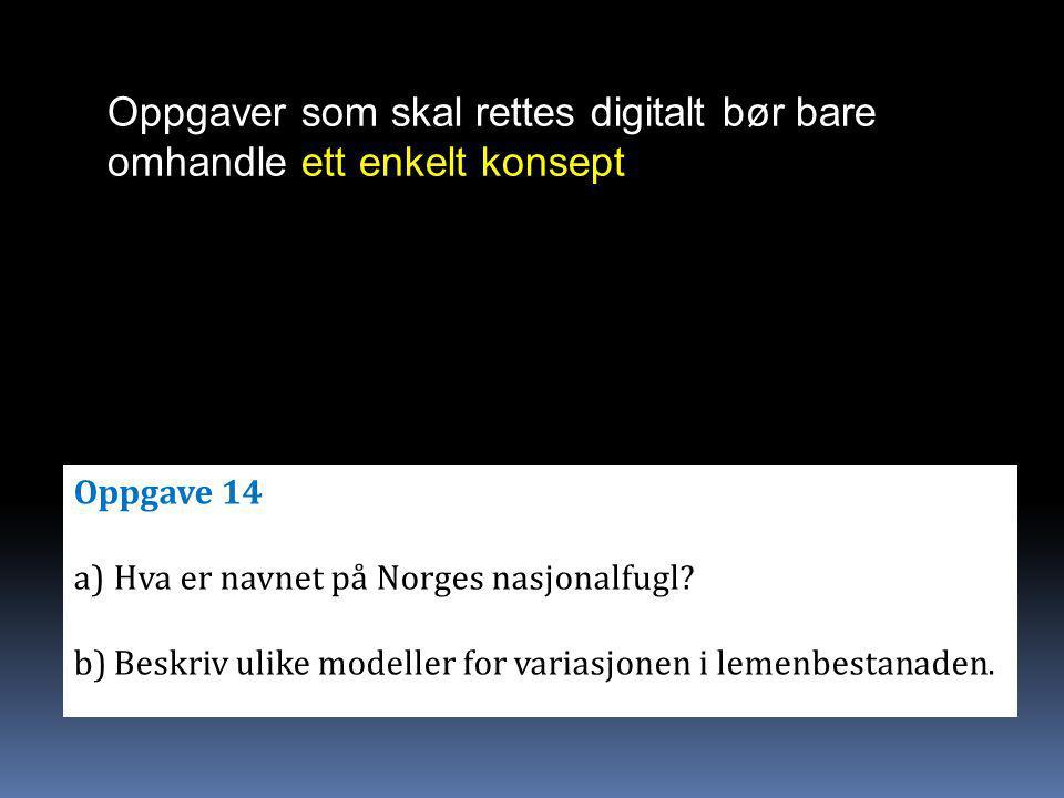 Oppgaver som skal rettes digitalt bør bare omhandle ett enkelt konsept Ikke stille spørsmål som Krever mellomregninger Viser blandet kompetanse Oppgave 14 a)Hva er navnet på Norges nasjonalfugl.