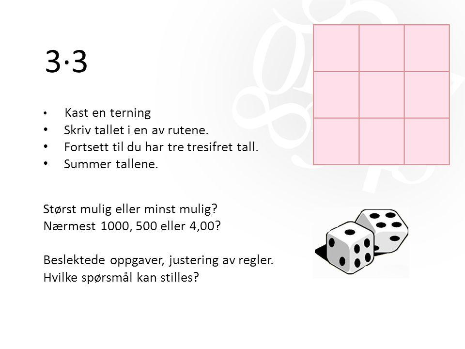 3·3 Kast en terning Skriv tallet i en av rutene. Fortsett til du har tre tresifret tall. Summer tallene. Størst mulig eller minst mulig? Nærmest 1000,