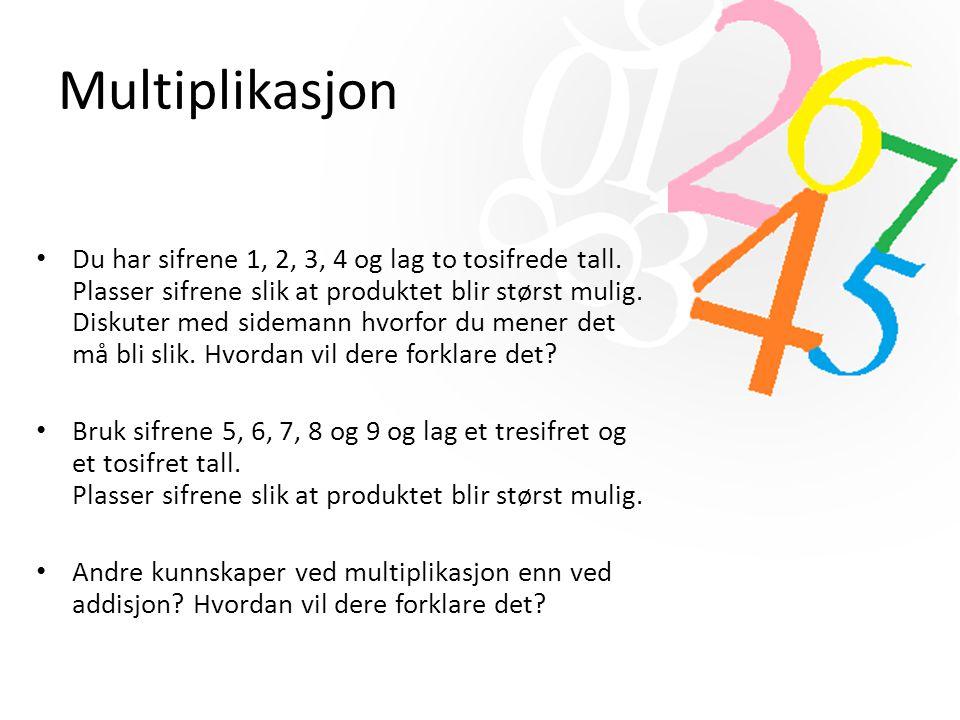 Multiplikasjon Du har sifrene 1, 2, 3, 4 og lag to tosifrede tall. Plasser sifrene slik at produktet blir størst mulig. Diskuter med sidemann hvorfor