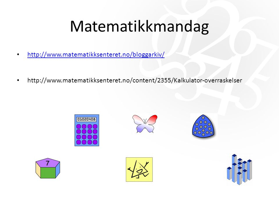 Matematikkmandag http://www.matematikksenteret.no/bloggarkiv/ http://www.matematikksenteret.no/content/2355/Kalkulator-overraskelser