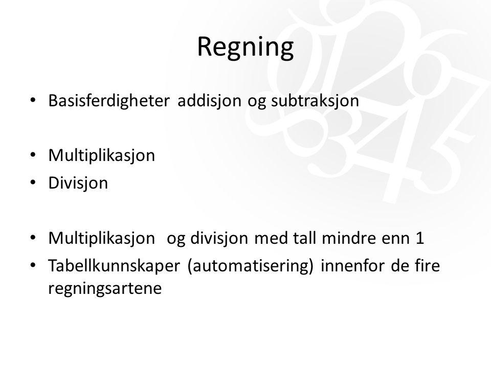Regning Basisferdigheter addisjon og subtraksjon Multiplikasjon Divisjon Multiplikasjon og divisjon med tall mindre enn 1 Tabellkunnskaper (automatisering) innenfor de fire regningsartene