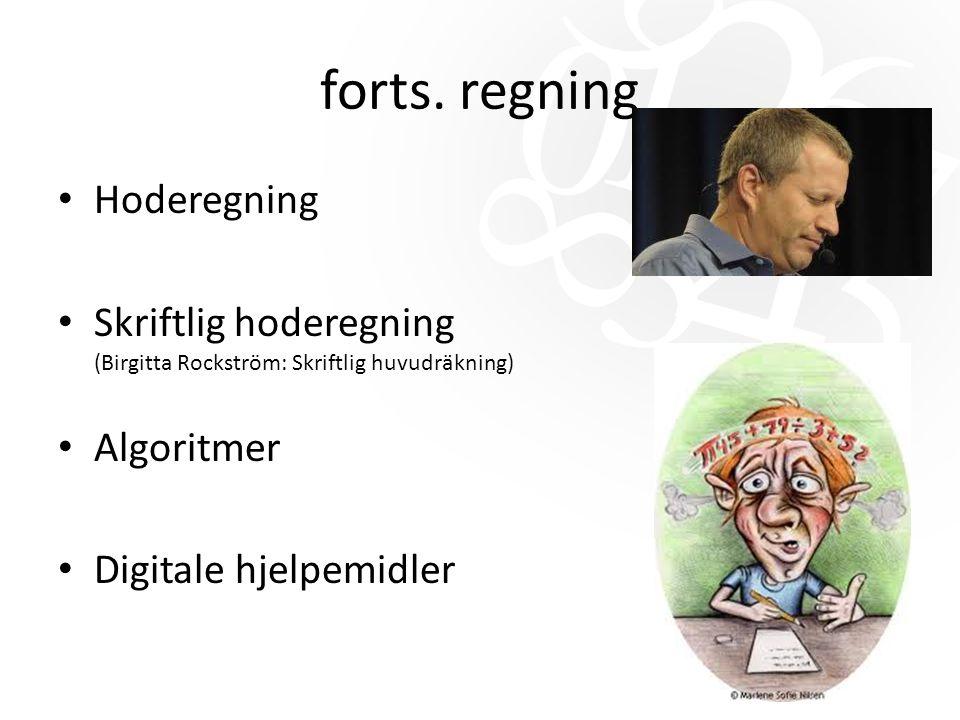 forts. regning Hoderegning Skriftlig hoderegning (Birgitta Rockström: Skriftlig huvudräkning) Algoritmer Digitale hjelpemidler