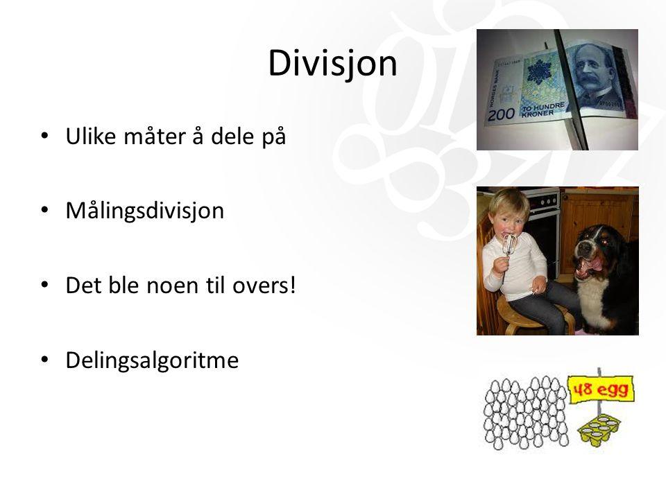 Divisjon Ulike måter å dele på Målingsdivisjon Det ble noen til overs! Delingsalgoritme