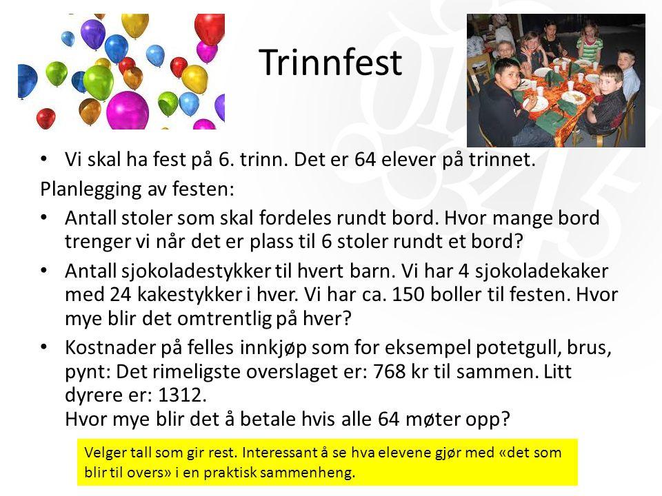Trinnfest Vi skal ha fest på 6. trinn. Det er 64 elever på trinnet. Planlegging av festen: Antall stoler som skal fordeles rundt bord. Hvor mange bord
