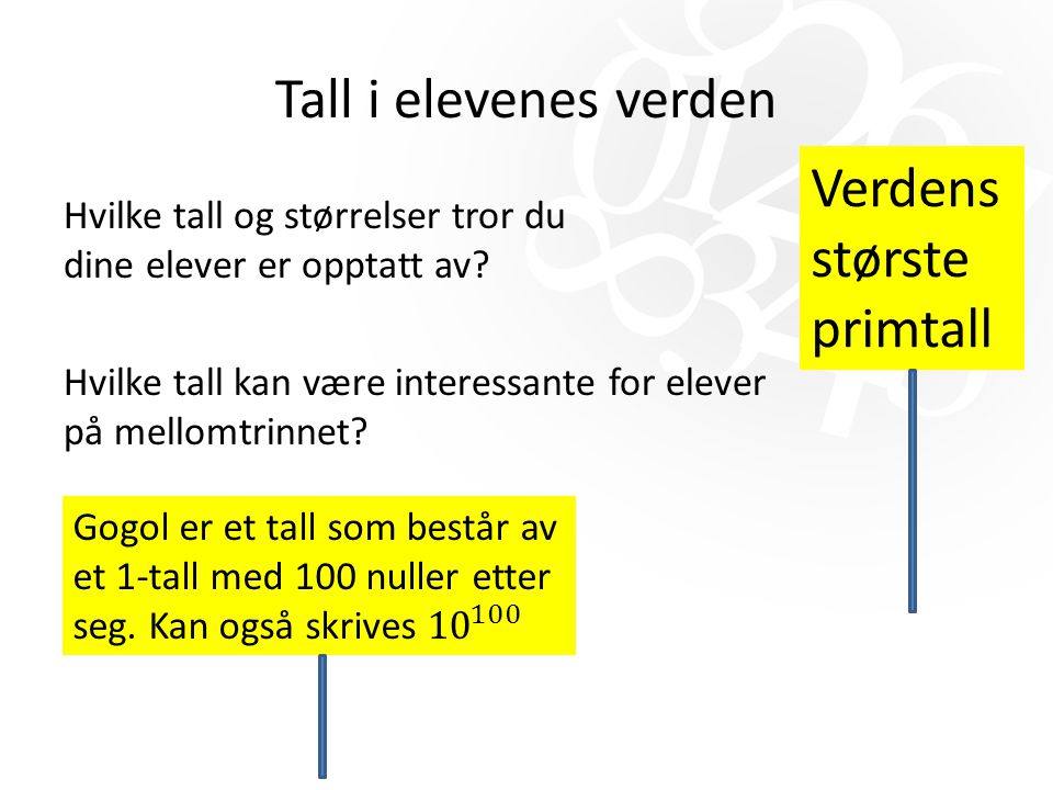 Tallforståelse Tall forholder seg til hverandre på mange ulike måter.
